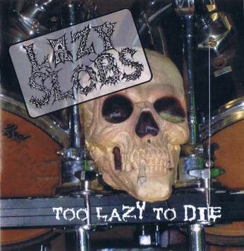 Lazy Slobs - Too Lazy To Die
