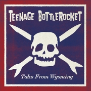 Teenage Bottle Rocket - Tales From Wyoming